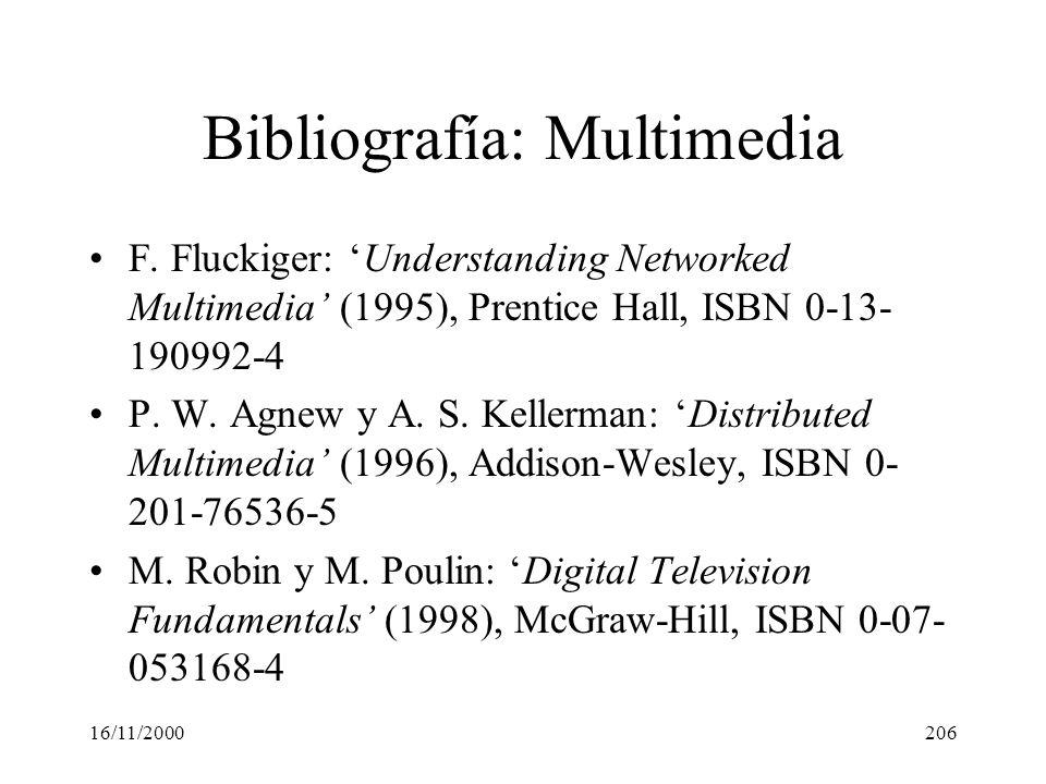 16/11/2000206 Bibliografía: Multimedia F. Fluckiger: Understanding Networked Multimedia (1995), Prentice Hall, ISBN 0-13- 190992-4 P. W. Agnew y A. S.