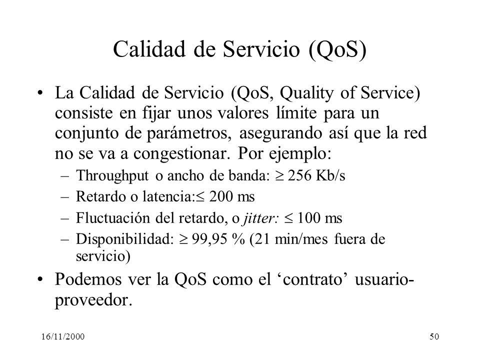 16/11/200050 Calidad de Servicio (QoS) La Calidad de Servicio (QoS, Quality of Service) consiste en fijar unos valores límite para un conjunto de pará
