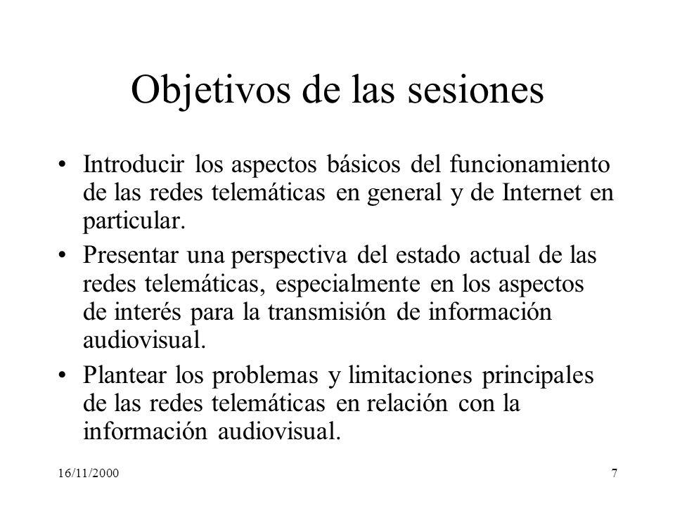 16/11/20007 Objetivos de las sesiones Introducir los aspectos básicos del funcionamiento de las redes telemáticas en general y de Internet en particul