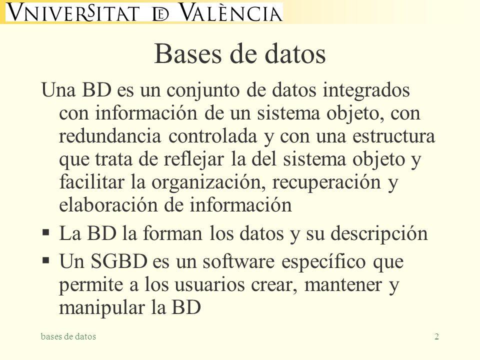 bases de datos2 Bases de datos Una BD es un conjunto de datos integrados con información de un sistema objeto, con redundancia controlada y con una estructura que trata de reflejar la del sistema objeto y facilitar la organización, recuperación y elaboración de información La BD la forman los datos y su descripción Un SGBD es un software específico que permite a los usuarios crear, mantener y manipular la BD