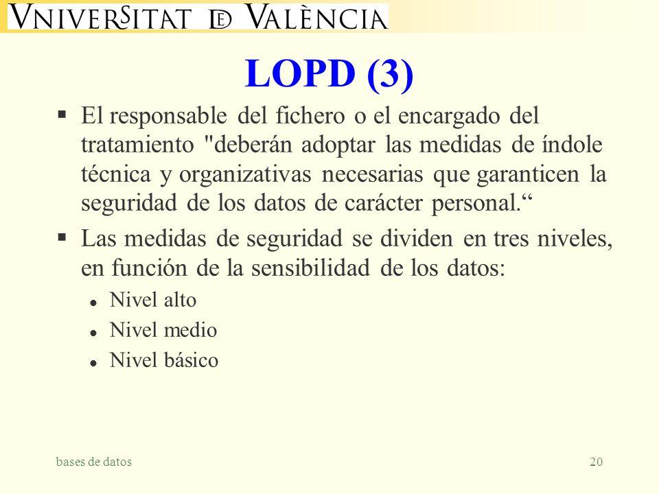 bases de datos20 LOPD (3) El responsable del fichero o el encargado del tratamiento