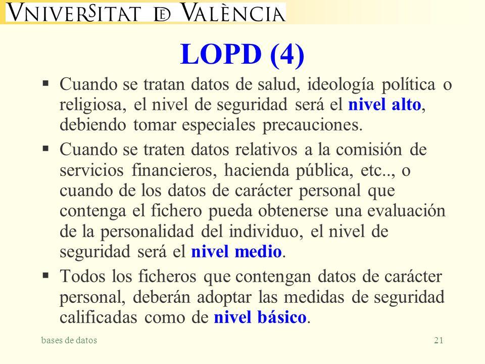 bases de datos21 LOPD (4) Cuando se tratan datos de salud, ideología política o religiosa, el nivel de seguridad será el nivel alto, debiendo tomar es