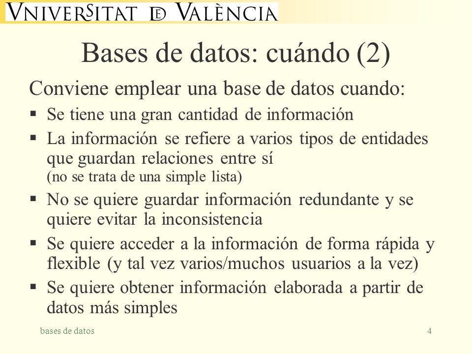 bases de datos4 Bases de datos: cuándo (2) Conviene emplear una base de datos cuando: Se tiene una gran cantidad de información La información se refi