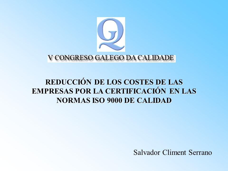 ISO 9000 DIFERENCIACIÓN REDUCCIÓN DE COSTES MEJORA DE PROCESOS INVOLUCRACIÓN DEL PERSONAL INCREMENTO COMPETITIVIDAD SATISFACCIÓN DE LOS CLIENTES INCREMETO DE MENEFICIOS SUPERVOVENCIA DE LA ORGANIZACIÓN ENCUESTA A LAS EMPRESAS CERTIFICACAS EN LA NORMA ISO 9000 DE LA COMUNIDAD VALENCIANA METODOLOGÍA