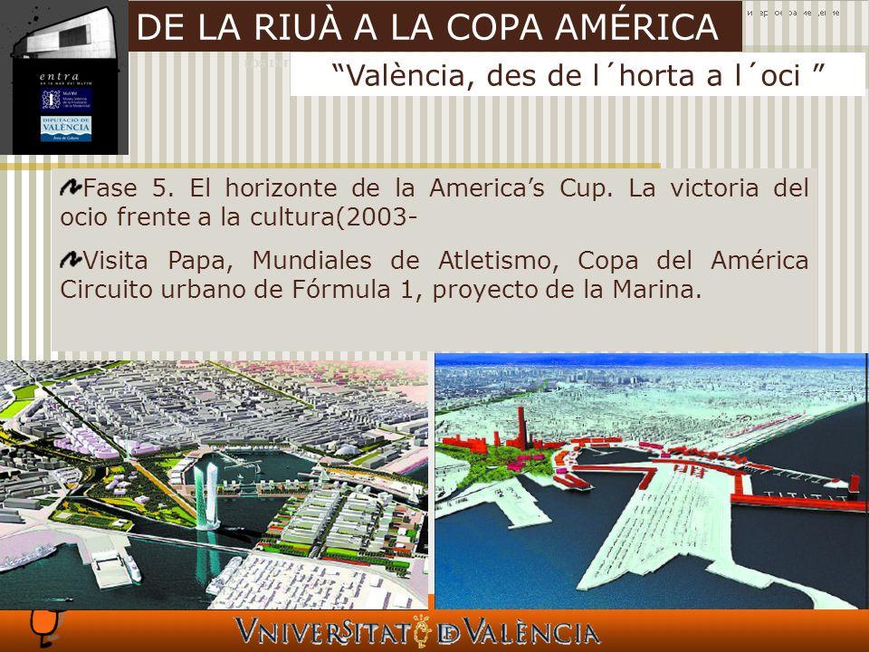 LOS INTANGIBLES Y LAS CIUDADES València, des de l´horta a l´oci DE LA RIUÀ A LA COPA AMÉRICA Fase 5.