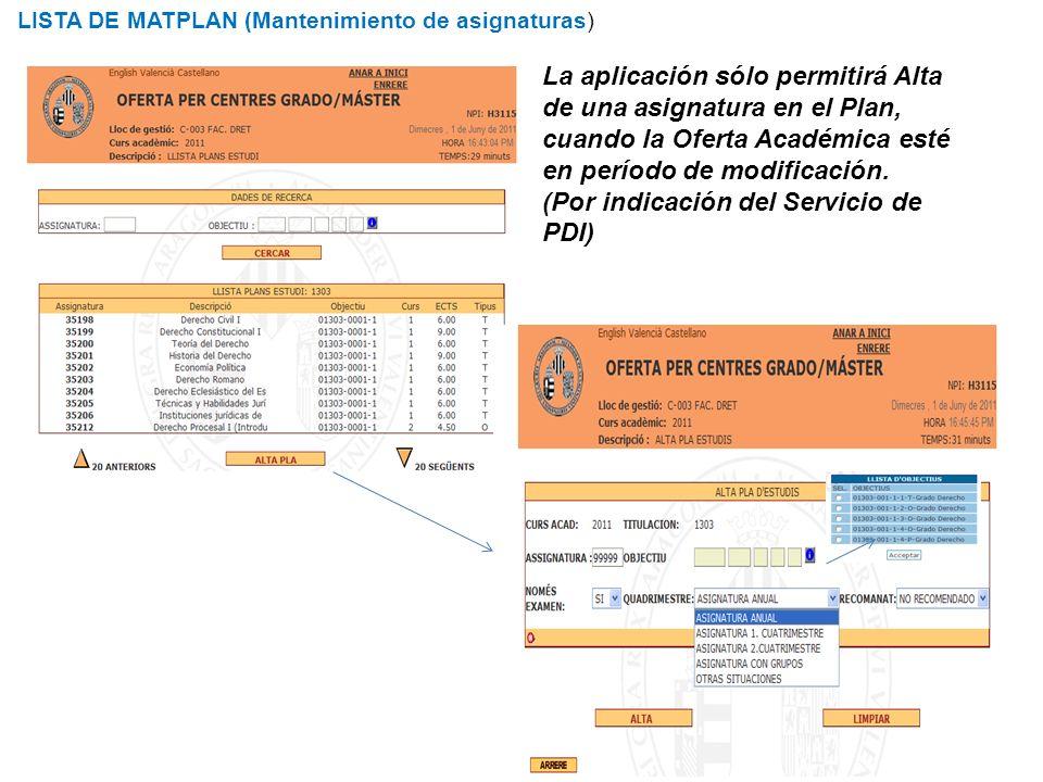 LISTA DE MATPLAN (Mantenimiento de asignaturas) La aplicación sólo permitirá Alta de una asignatura en el Plan, cuando la Oferta Académica esté en per
