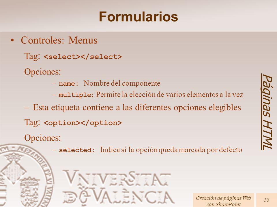 Páginas HTML Creación de páginas Web con SharePoint 18 Formularios Controles: Menus Tag : Opciones : –name: Nombre del componente –multiple : Permite