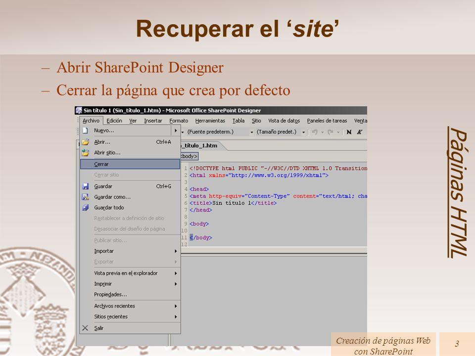 Páginas HTML Creación de páginas Web con SharePoint 3 –Abrir SharePoint Designer –Cerrar la página que crea por defecto Recuperar el site