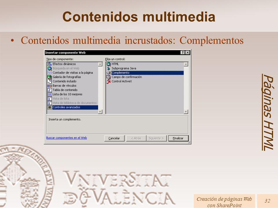 Páginas HTML Creación de páginas Web con SharePoint 32 Contenidos multimedia incrustados: Complementos Contenidos multimedia