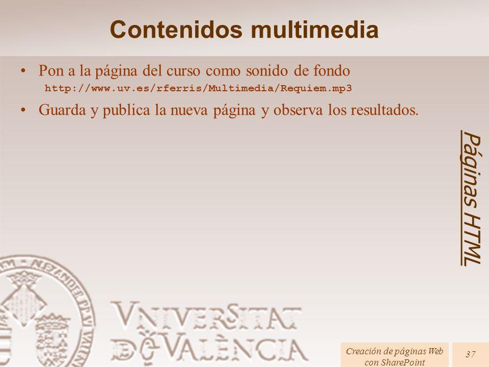 Creación de páginas Web con SharePoint 37 Páginas HTML Contenidos multimedia Pon a la página del curso como sonido de fondo http://www.uv.es/rferris/M