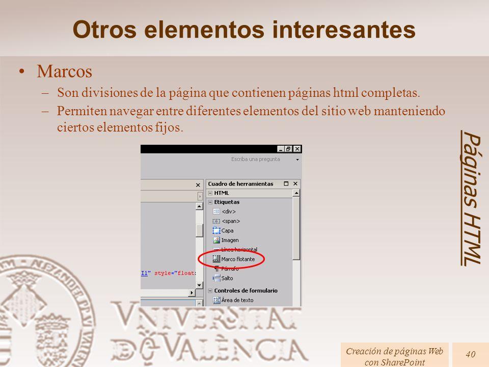 Páginas HTML Creación de páginas Web con SharePoint 40 Marcos –Son divisiones de la página que contienen páginas html completas. –Permiten navegar ent