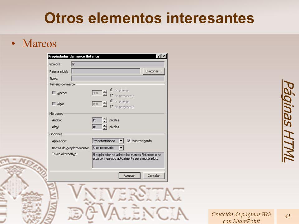 Páginas HTML Creación de páginas Web con SharePoint 41 Marcos Otros elementos interesantes