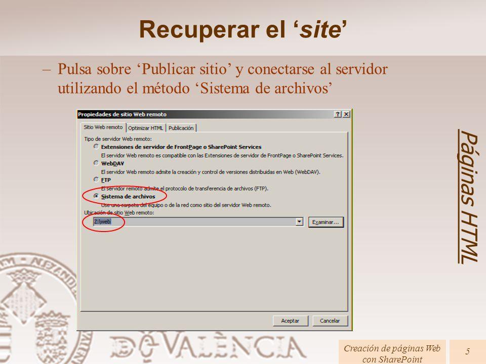 Páginas HTML Creación de páginas Web con SharePoint 6 –Seleccionar todos los ficheros y directorios y pulsar sobre la flecha azul Recuperar el site
