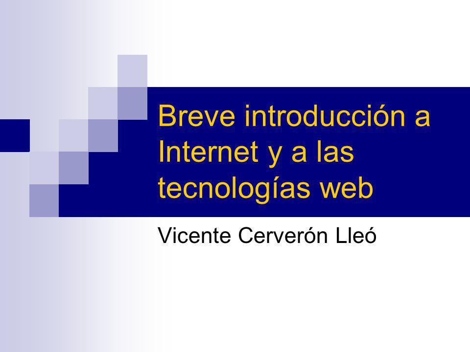 Breve introducción a Internet y a las tecnologías web Vicente Cerverón Lleó