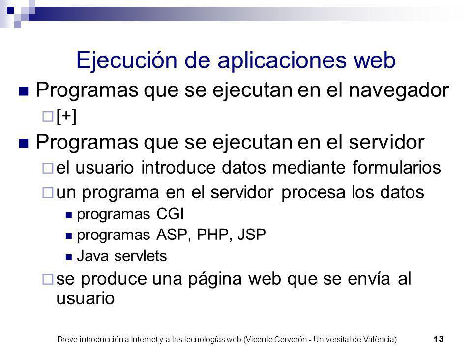 Breve introducción a Internet y a las tecnologías web (Vicente Cerverón - Universitat de València) 12 Ejecución de aplicaciones web Programas que se e
