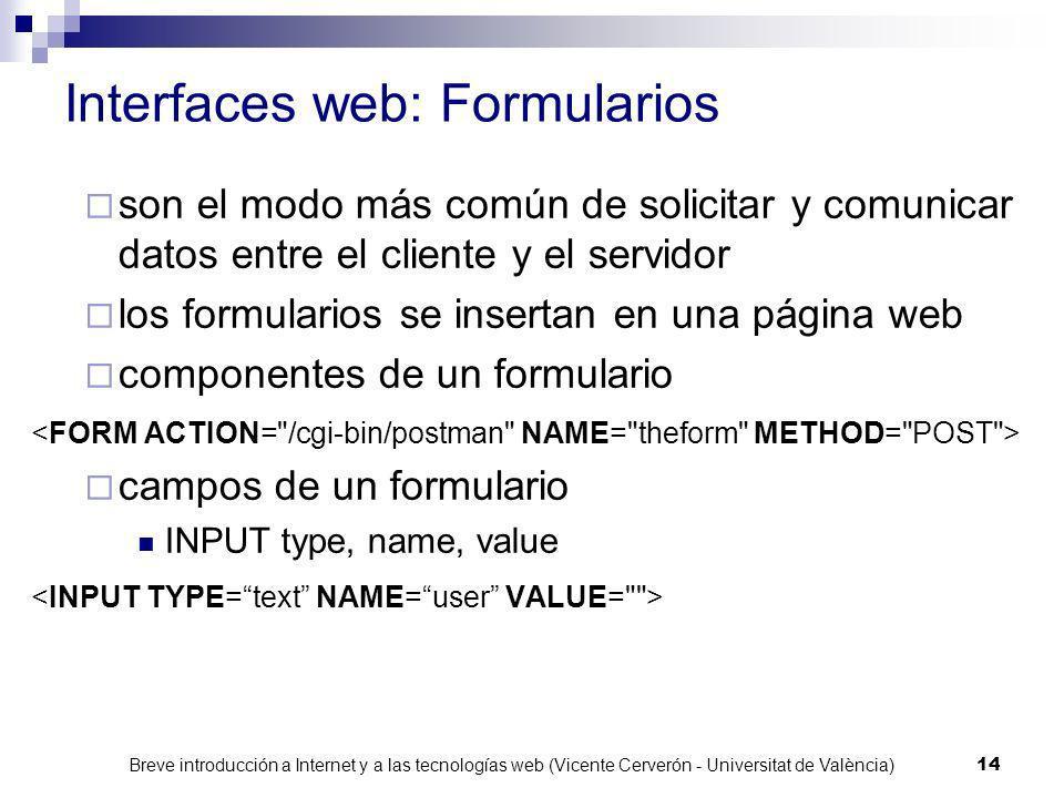 Breve introducción a Internet y a las tecnologías web (Vicente Cerverón - Universitat de València) 13 Ejecución de aplicaciones web Programas que se e