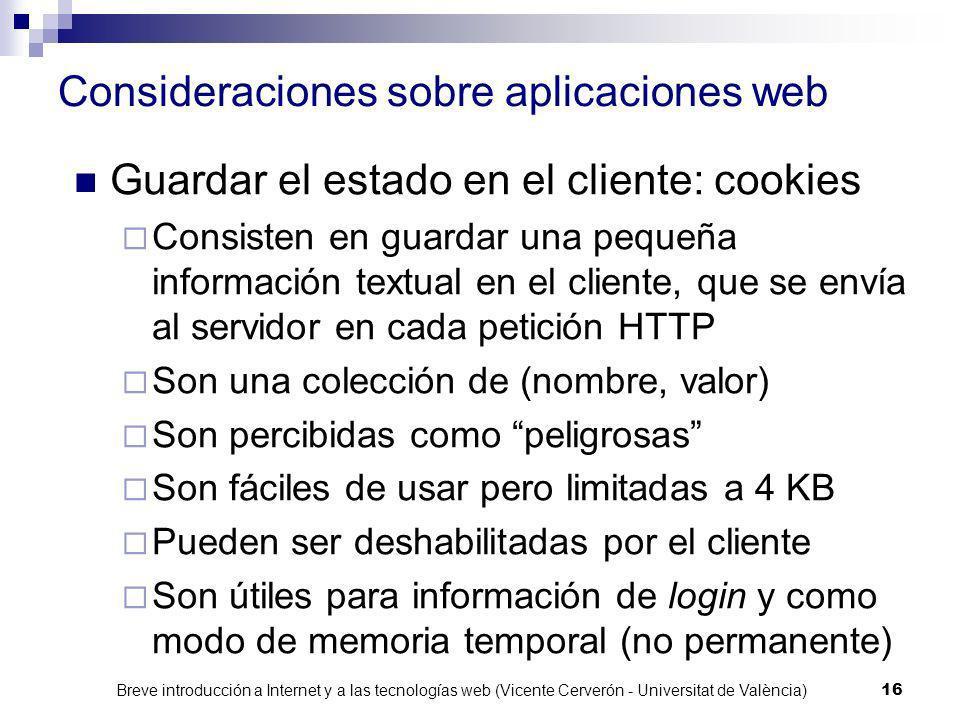 Breve introducción a Internet y a las tecnologías web (Vicente Cerverón - Universitat de València) 15 Consideraciones sobre aplicaciones web HTTP es u