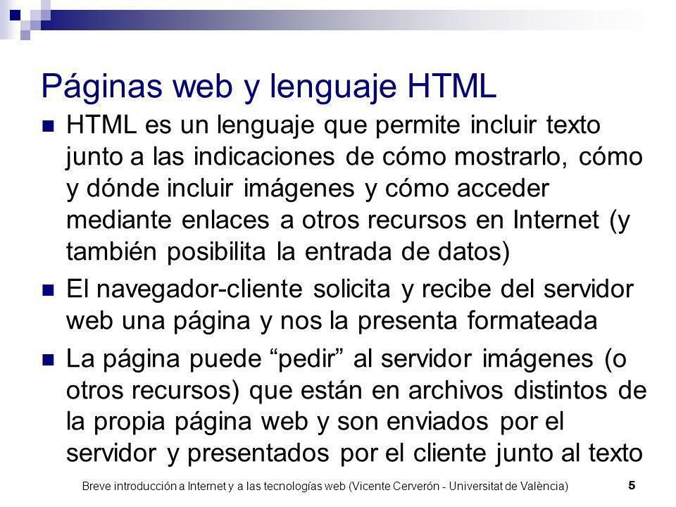 Breve introducción a Internet y a las tecnologías web (Vicente Cerverón - Universitat de València) 4 La web La web es un sistema de información distri