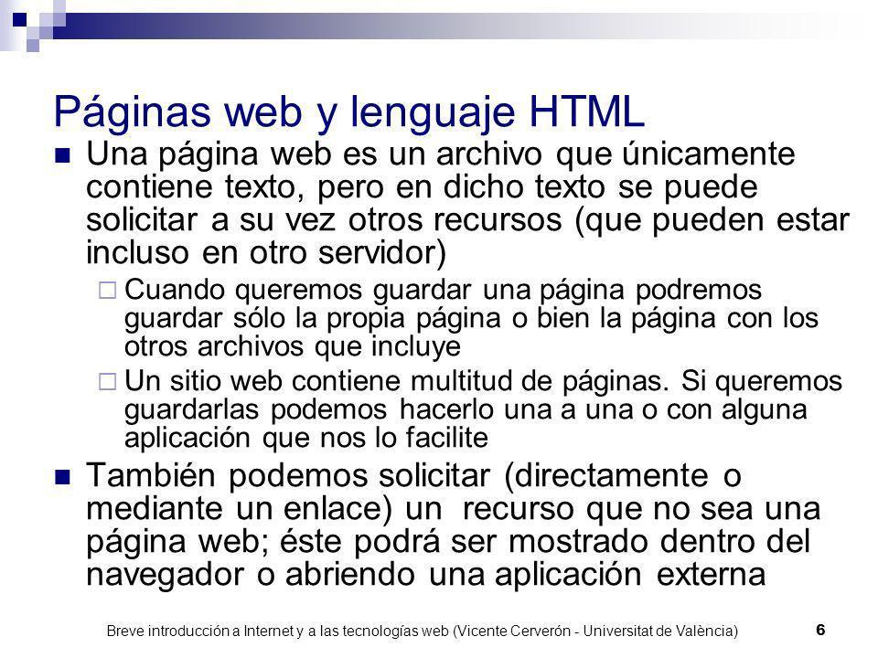 Breve introducción a Internet y a las tecnologías web (Vicente Cerverón - Universitat de València) 5 Páginas web y lenguaje HTML HTML es un lenguaje q