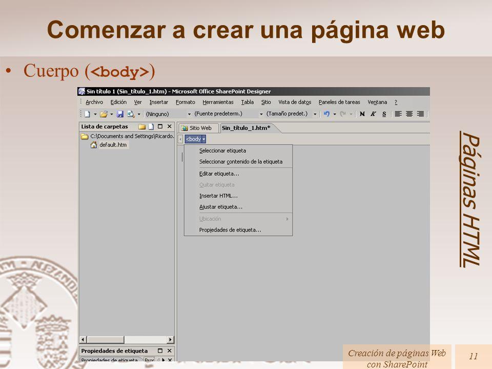 Comenzar a crear una página web Páginas HTML Creación de páginas Web con SharePoint 11 Cuerpo ( )