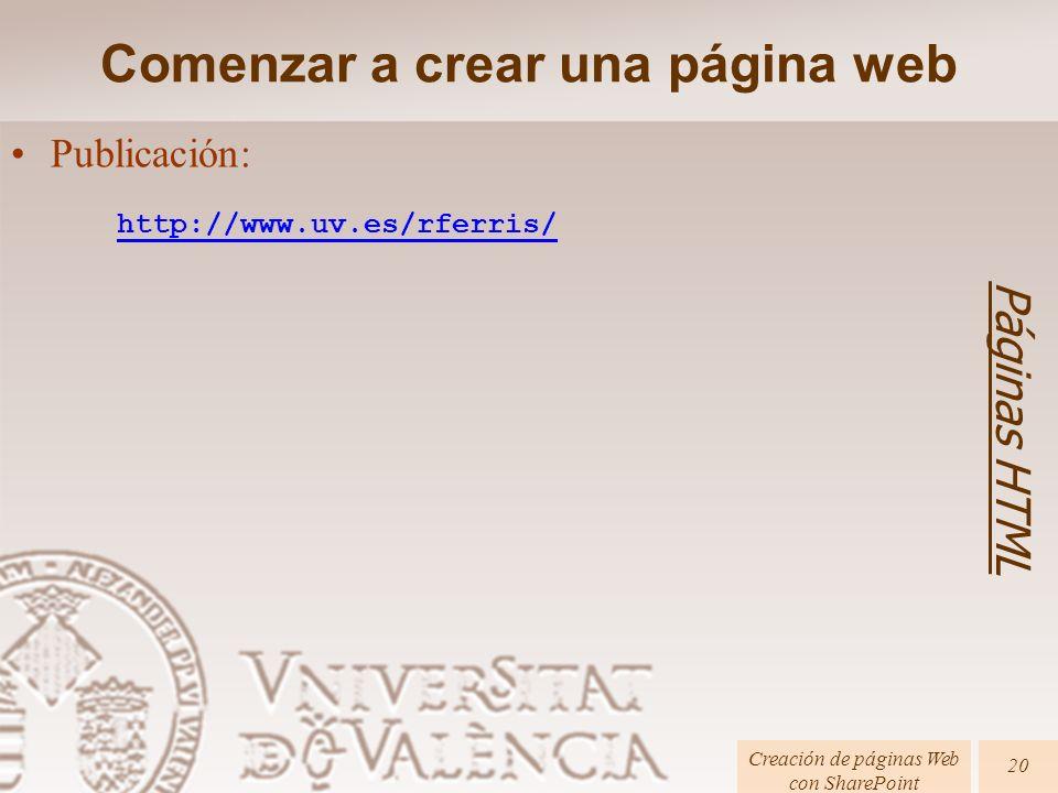 Páginas HTML Creación de páginas Web con SharePoint 20 Publicación: http://www.uv.es/rferris/ Comenzar a crear una página web