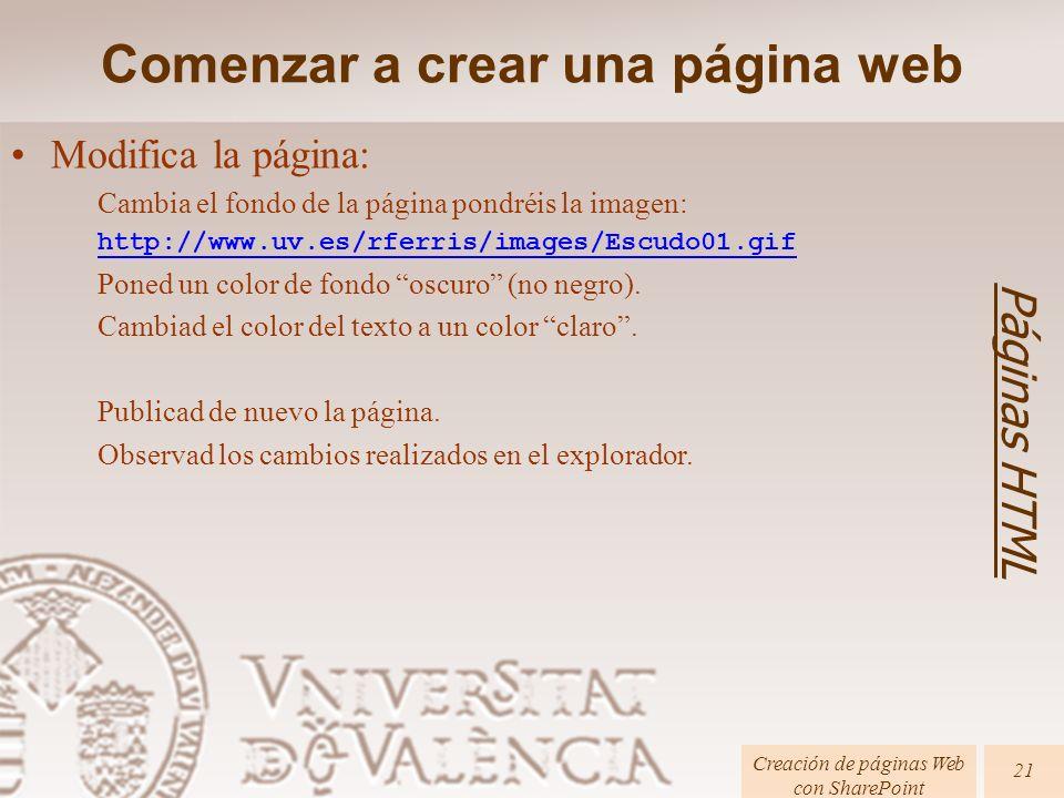 Páginas HTML Creación de páginas Web con SharePoint 21 Modifica la página: Cambia el fondo de la página pondréis la imagen: http://www.uv.es/rferris/images/Escudo01.gif Poned un color de fondo oscuro (no negro).