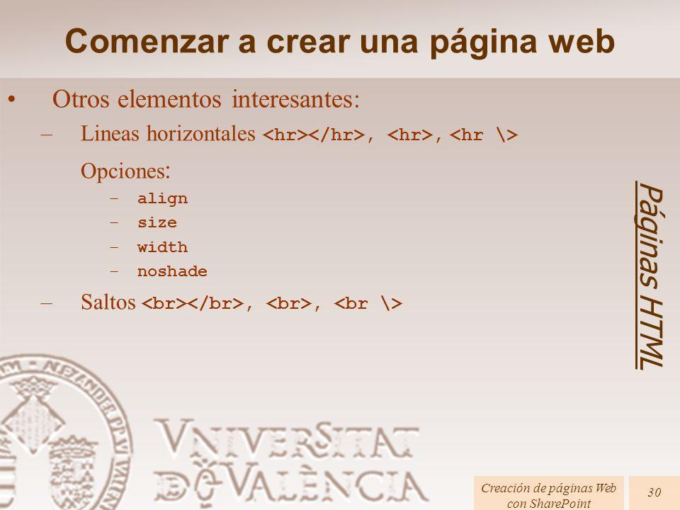Páginas HTML Creación de páginas Web con SharePoint 30 Otros elementos interesantes: –Lineas horizontales,, Opciones : –align –size –width –noshade –Saltos,, Comenzar a crear una página web