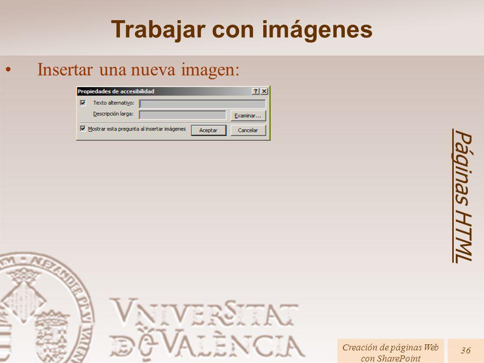 Páginas HTML Creación de páginas Web con SharePoint 36 Trabajar con imágenes Insertar una nueva imagen: