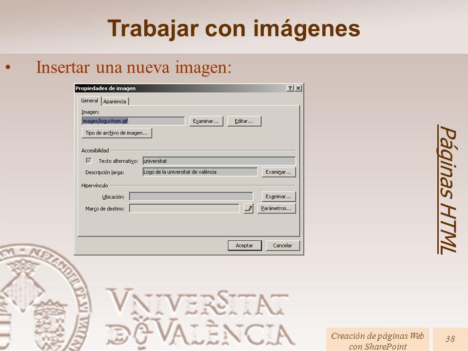 Páginas HTML Creación de páginas Web con SharePoint 38 Trabajar con imágenes Insertar una nueva imagen: