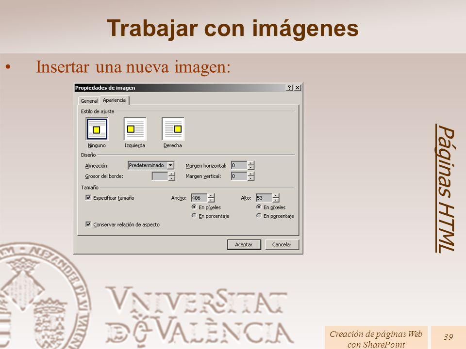 Páginas HTML Creación de páginas Web con SharePoint 39 Trabajar con imágenes Insertar una nueva imagen: