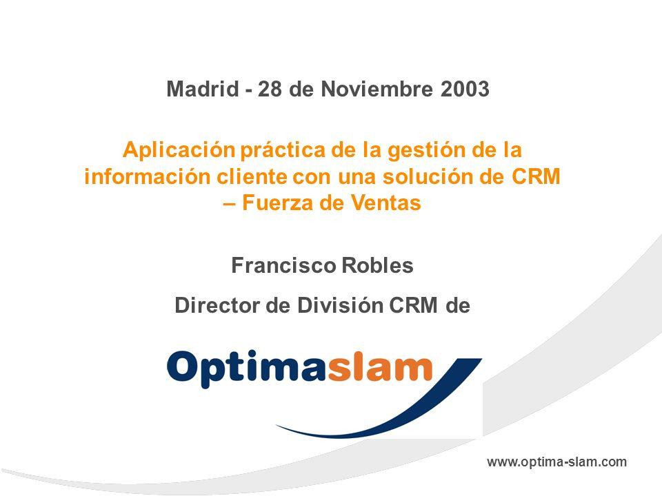 Aplicación práctica de la gestión de la información cliente con una solución de CRM – Fuerza de Ventas www.optima-slam.com Madrid - 28 de Noviembre 20
