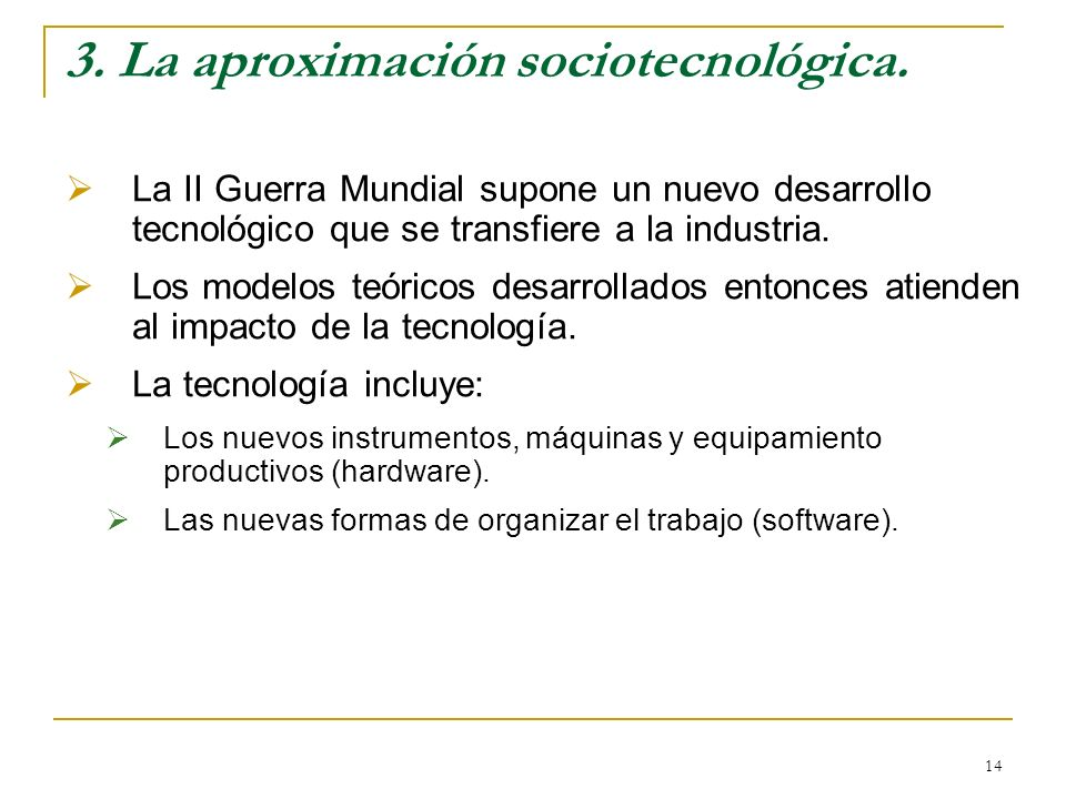 14 3. La aproximación sociotecnológica. La II Guerra Mundial supone un nuevo desarrollo tecnológico que se transfiere a la industria. Los modelos teór