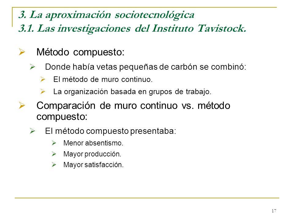 17 3. La aproximación sociotecnológica 3.1. Las investigaciones del Instituto Tavistock. Método compuesto: Donde había vetas pequeñas de carbón se com