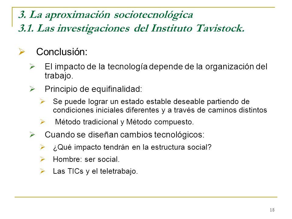18 3. La aproximación sociotecnológica 3.1. Las investigaciones del Instituto Tavistock. Conclusión: El impacto de la tecnología depende de la organiz
