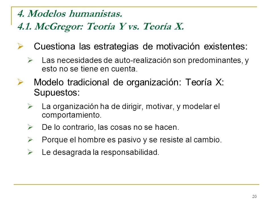 20 4. Modelos humanistas. 4.1. McGregor: Teoría Y vs. Teoría X. Cuestiona las estrategias de motivación existentes: Las necesidades de auto-realizació