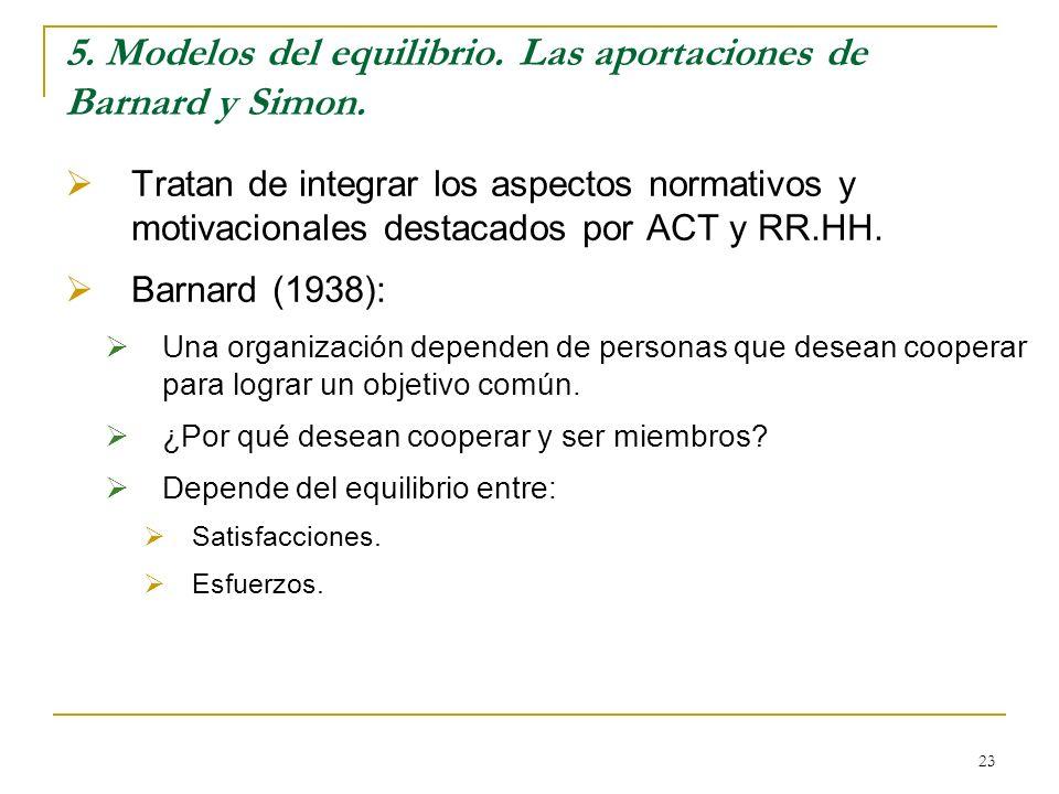 23 5. Modelos del equilibrio. Las aportaciones de Barnard y Simon. Tratan de integrar los aspectos normativos y motivacionales destacados por ACT y RR