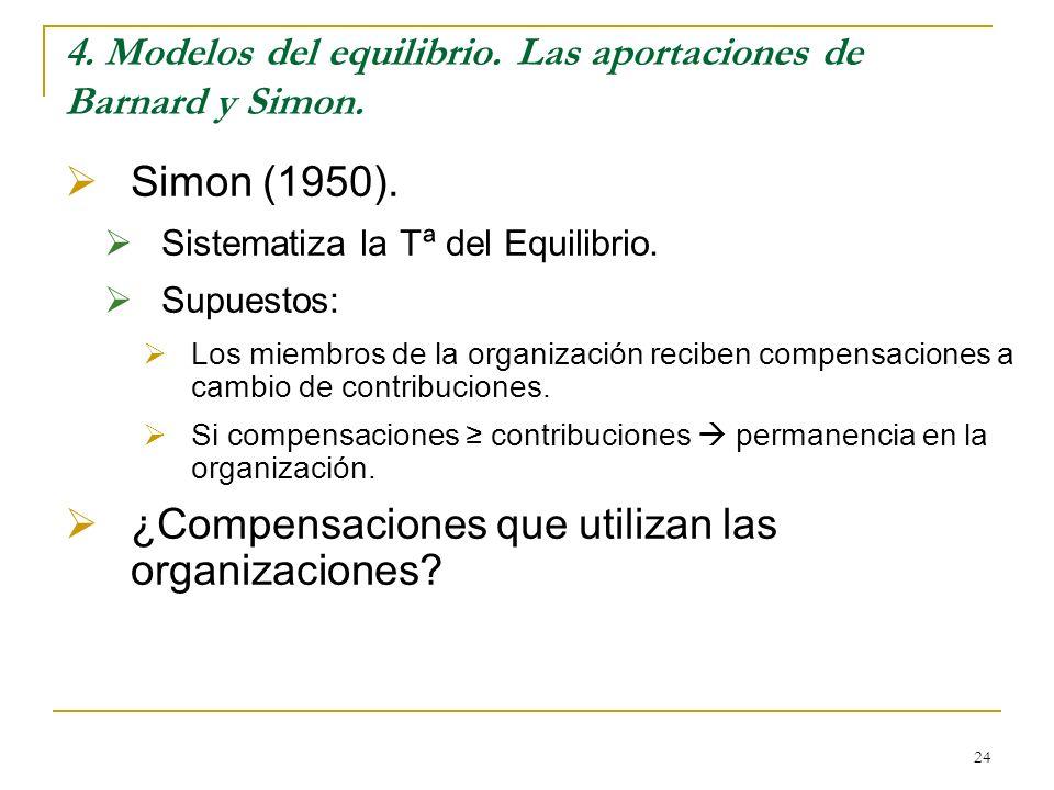 24 4. Modelos del equilibrio. Las aportaciones de Barnard y Simon. Simon (1950). Sistematiza la Tª del Equilibrio. Supuestos: Los miembros de la organ