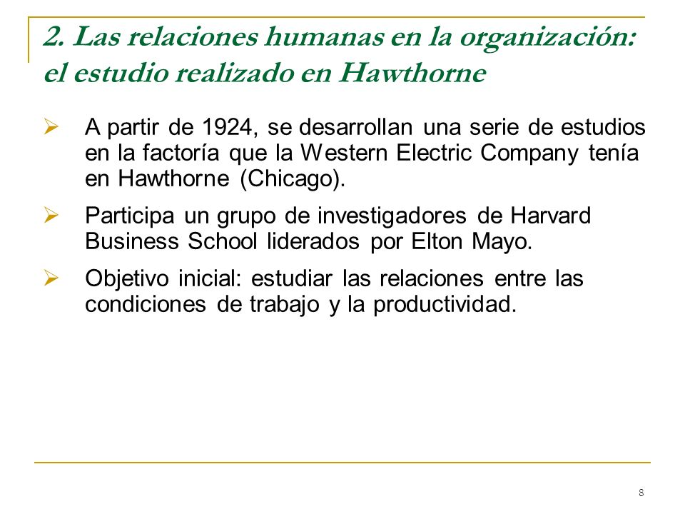 8 2. Las relaciones humanas en la organización: el estudio realizado en Hawthorne A partir de 1924, se desarrollan una serie de estudios en la factorí
