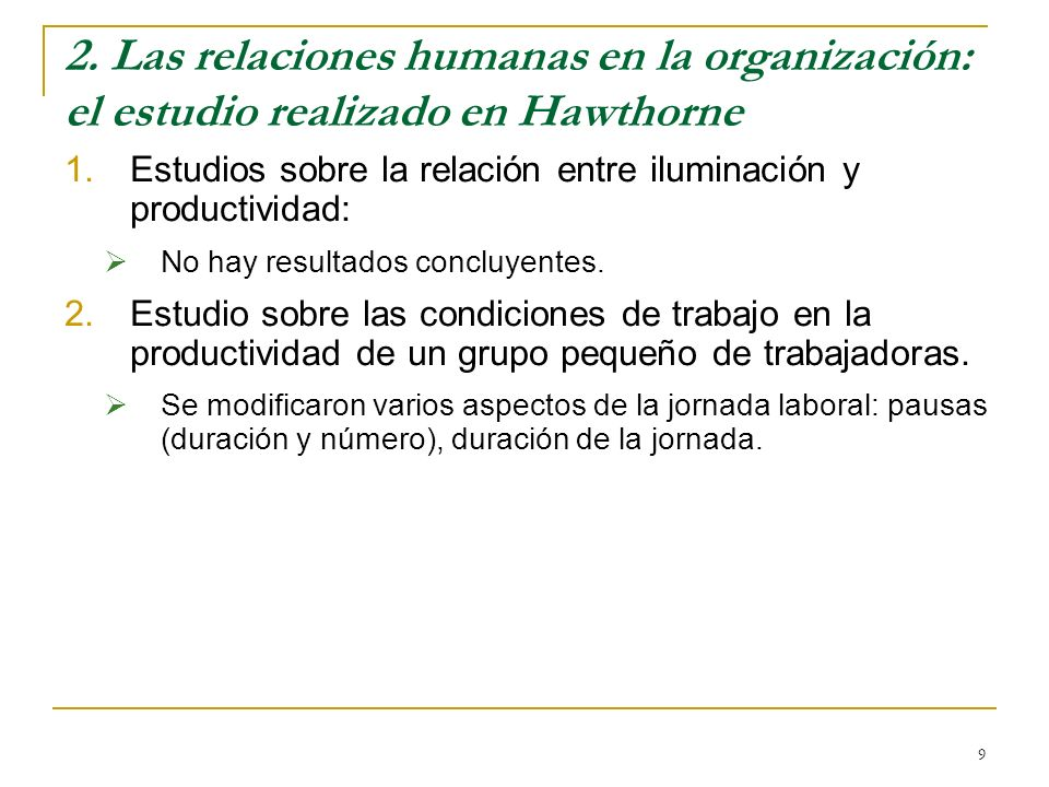 9 2. Las relaciones humanas en la organización: el estudio realizado en Hawthorne 1.Estudios sobre la relación entre iluminación y productividad: No h