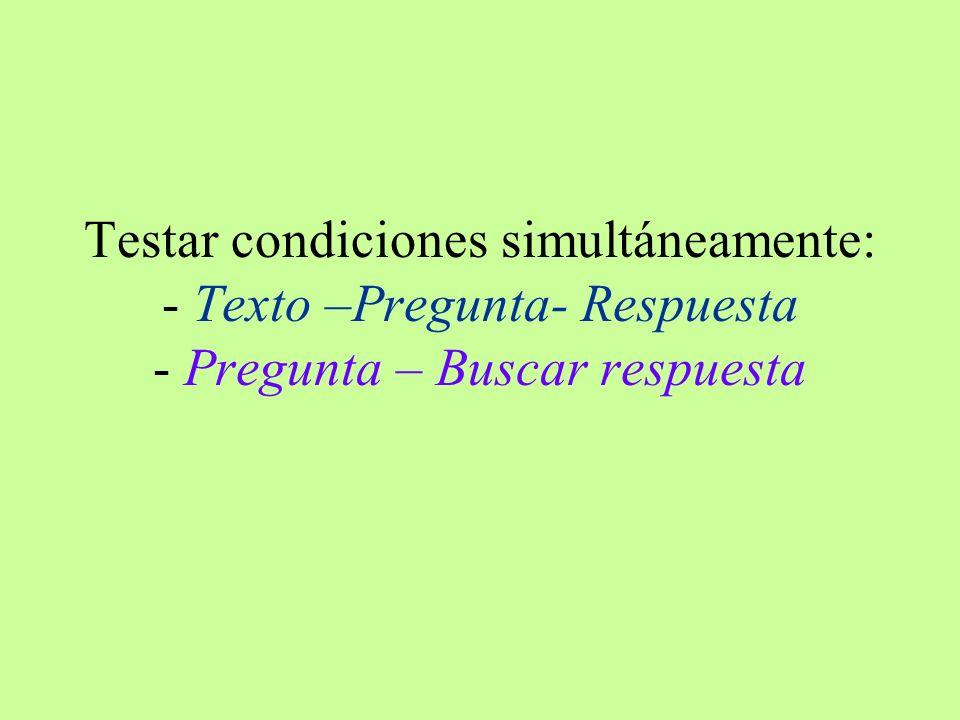 Testar condiciones simultáneamente: - Texto –Pregunta- Respuesta - Pregunta – Buscar respuesta