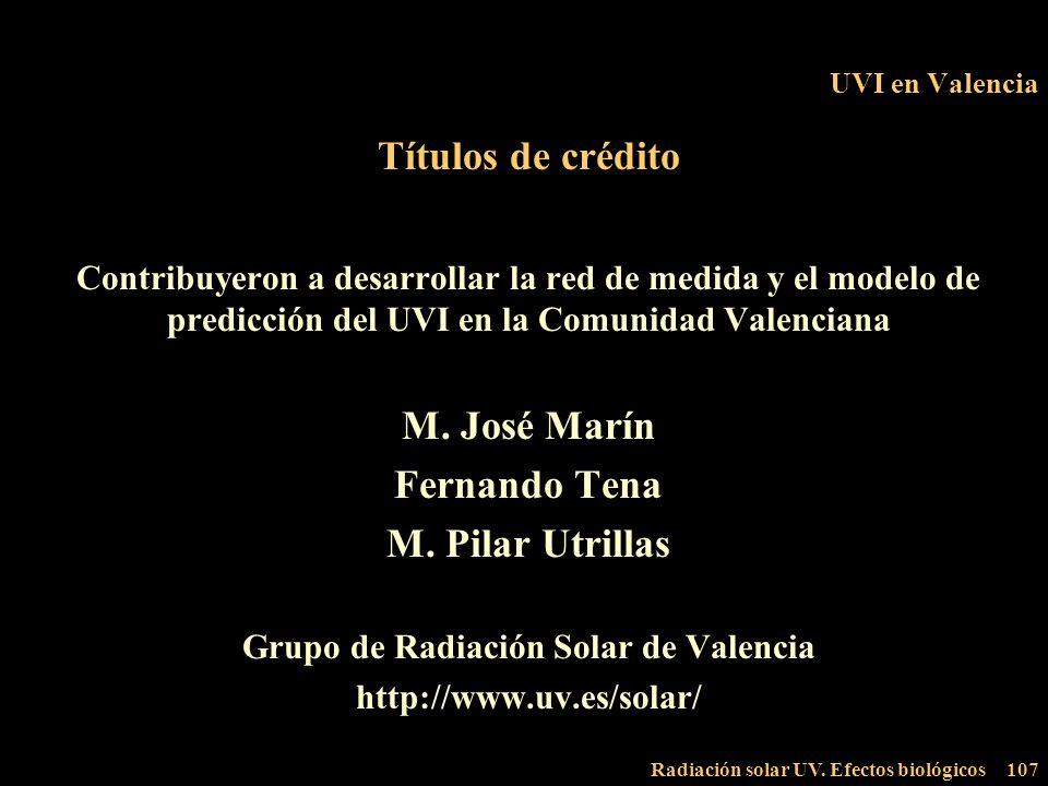 Radiación solar UV. Efectos biológicos107 UVI en Valencia Títulos de crédito Contribuyeron a desarrollar la red de medida y el modelo de predicción de