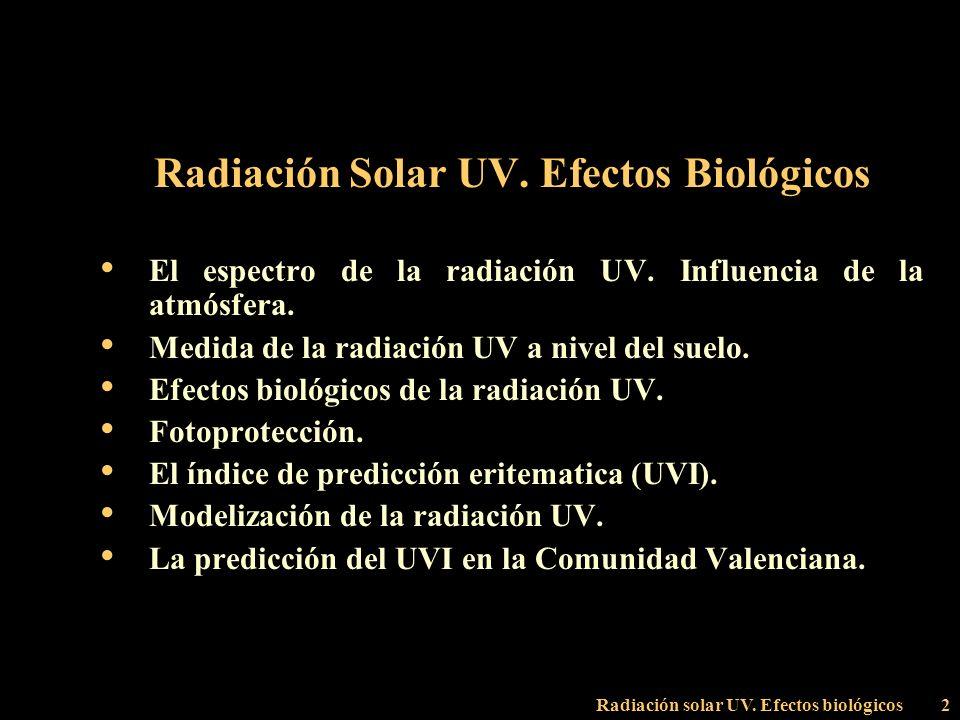 Radiación solar UV. Efectos biológicos2 Radiación Solar UV. Efectos Biológicos El espectro de la radiación UV. Influencia de la atmósfera. Medida de l