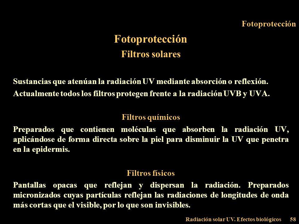 Radiación solar UV. Efectos biológicos58 Fotoprotección Filtros solares Sustancias que atenúan la radiación UV mediante absorción o reflexión. Actualm