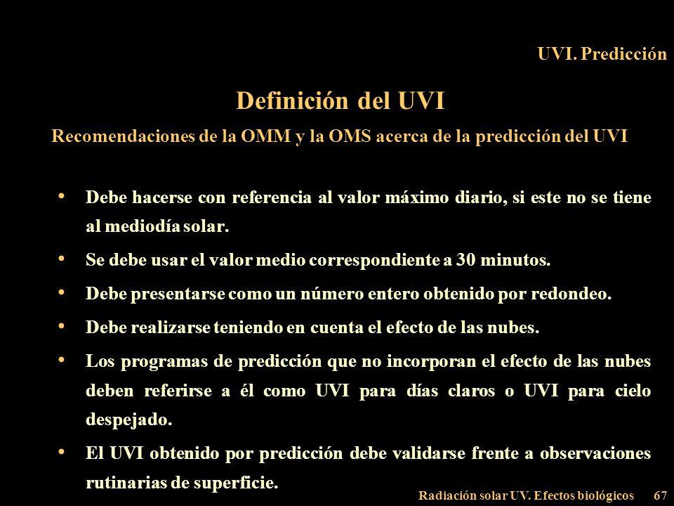 Radiación solar UV. Efectos biológicos67 UVI. Predicción Definición del UVI Recomendaciones de la OMM y la OMS acerca de la predicción del UVI Debe ha