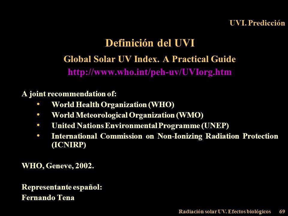 Radiación solar UV. Efectos biológicos69 UVI. Predicción Definición del UVI Global Solar UV Index. A Practical Guide http://www.who.int/peh-uv/UVIorg.
