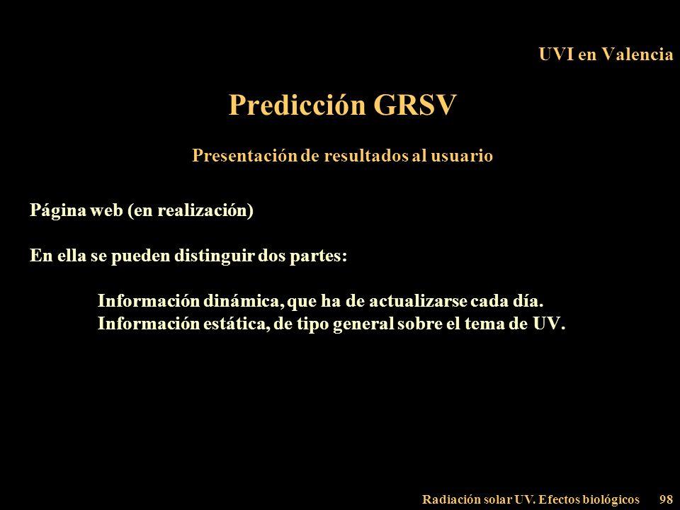 Radiación solar UV. Efectos biológicos98 UVI en Valencia Predicción GRSV Presentación de resultados al usuario Página web (en realización) En ella se