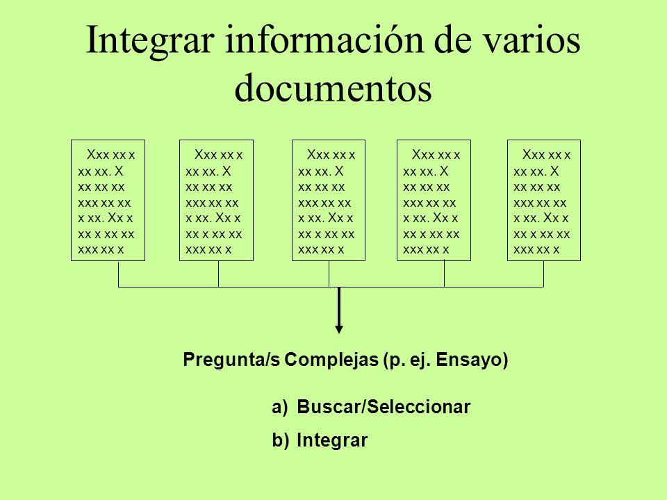 Integrar información de varios documentos Xxx xx x xx xx. X xx xx xx xxx xx xx x xx. Xx x xx x xx xx xxx xx x Pregunta/s Complejas (p. ej. Ensayo) a)B