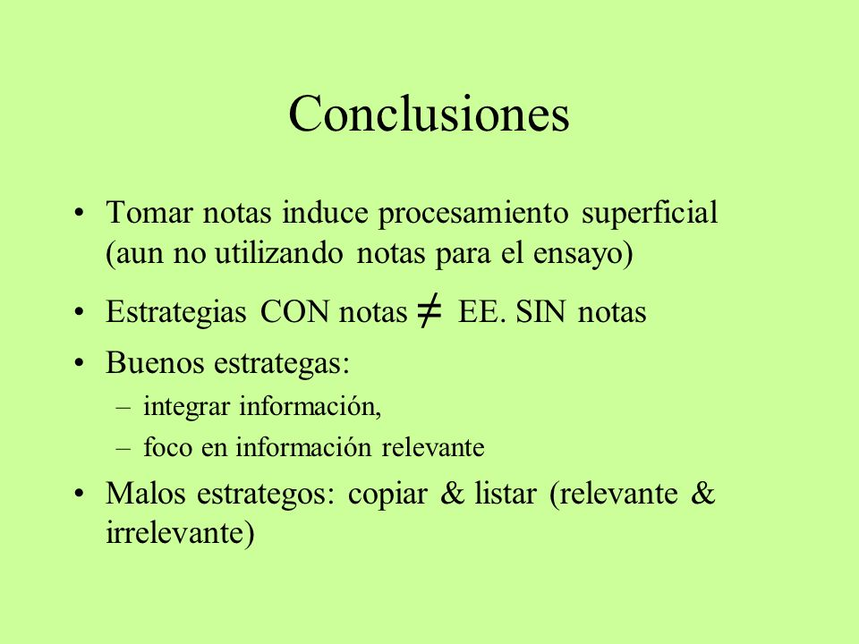 Conclusiones Tomar notas induce procesamiento superficial (aun no utilizando notas para el ensayo) Estrategias CON notas EE. SIN notas Buenos estrateg