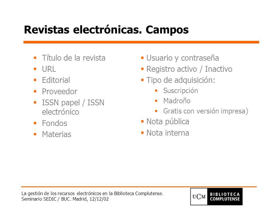 La gestión de los recursos electrónicos en la Biblioteca Complutense. Seminario SEDIC / BUC. Madrid, 12/12/02 Revistas electrónicas. Campos Título de