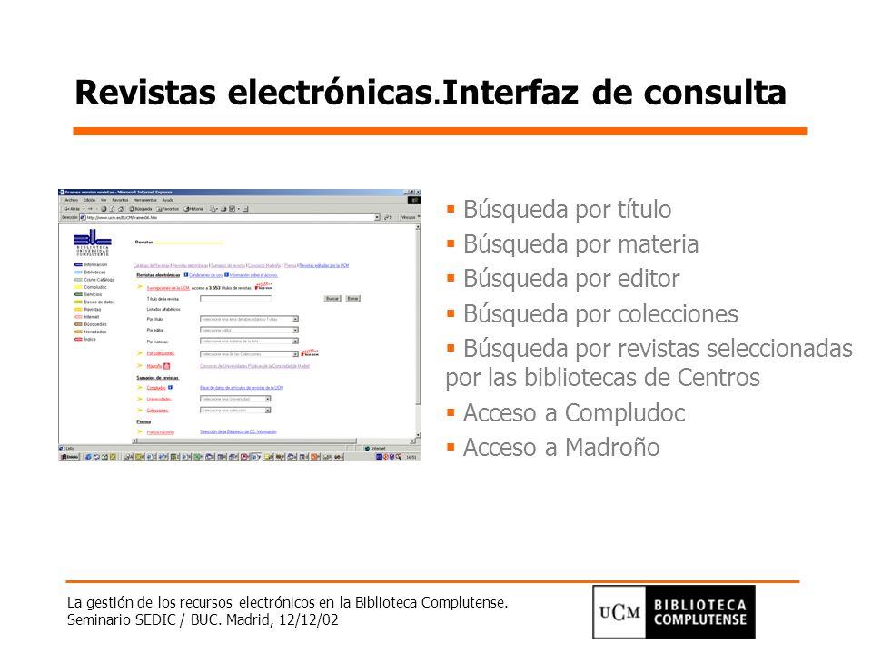 La gestión de los recursos electrónicos en la Biblioteca Complutense. Seminario SEDIC / BUC. Madrid, 12/12/02 Revistas electrónicas.Interfaz de consul